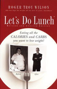 Let's Do Lunch: Eating All the Calories and Carbs You  Want to Lose Weight - Revised Edition  -     By: Roger Wilson