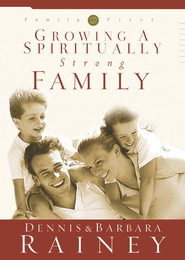 Growing a Spiritually Strong Family - eBook  -     By: Dennis Rainey, Barbara Rainey