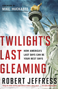 Twilight's Last Gleaming: How America's Last Days Can Be Your Best Days - eBook  -     By: Robert Jeffress