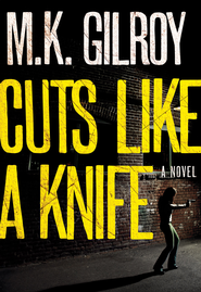 Cuts Like a Knife: A Novel - eBook  -     By: M.K. Gilroy