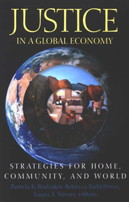 Justice in a Global Economy: Strategies for Home, and  Community, and World  -     By: Pamela K. Brubaker, Rebecca Todd Peters