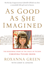 As Good as She Imagined: The Redeeming Story of the Angel of Tucson, Christina-Taylor Green - eBook  -     By: Roxanna Green, Jerry Jenkins