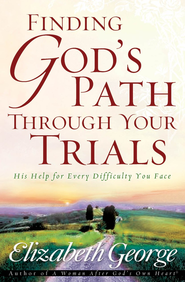 Finding God's Path Through Your Trials: His Help for Every Difficulty You Face - eBook  -     By: Elizabeth George