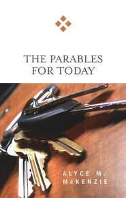 The Parables for Today  -     By: Alyce M. McKenzie