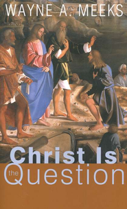 Christ is the Question  -     By: Wayne A. Meeks
