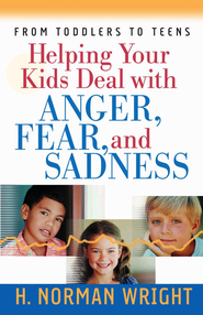 Helping Your Kids Deal with Anger, Fear, and Sadness - eBook  -     By: H. Norman Wright
