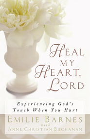 Heal My Heart, Lord: Experiencing God's Touch When You Hurt - eBook  -     By: Emilie Barnes, Anne Christian Buchanan