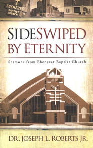 Sideswiped by Eternity: Sermons from Ebenezer Baptist Church  -     By: Joseph L. Roberts Jr.