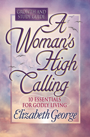 Woman's High Calling Growth and Study Guide, A - eBook  -     By: Elizabeth George