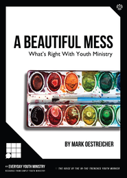 A Beautiful Mess: What's Right With Youth Ministry - PDF Download  [Download] -              By: Mark Oestreicher