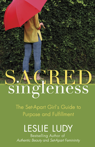 Sacred Singleness: The Set-Apart Girl's Guide to Purpose and Fulfillment - eBook  -     By: Leslie Ludy