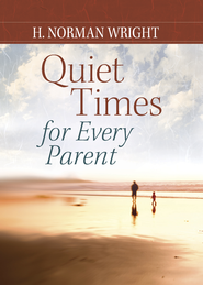 Quiet Times for Every Parent - eBook  -     By: H. Norman Wright