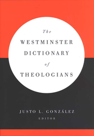 The Westminster Dictionary of Theologians  -     By: Justo L. Gonzalez
