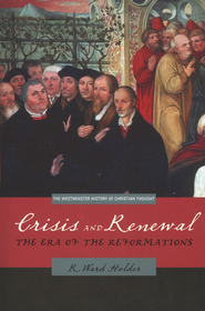 Crisis and Renewal: The Era of the Reformations  -     By: R. Ward Holder