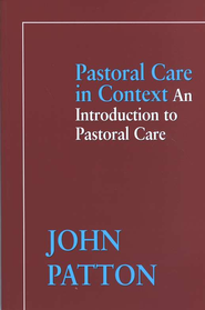 Pastoral Care in Context: An Introduction to Pastoral Care  -     By: John Patton
