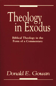 Theology in Exodus: Biblical Theology in the Form of a Commentary  -     By: Donald E. Gowan
