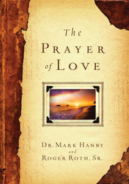 Prayer of Love - eBook  -     By: Mark Hanby, Roger Roth