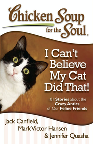 Chicken Soup for the Soul: I Can't Believe My Cat Did That!: 101 Stories about the Crazy Antics of Our Feline Friends - eBook  -     By: Jack Canfield, Mark Victor Hansen, Jennifer Quasha