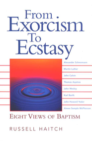 From Exorcism to Ecstasy: Eight Views of Baptism  -     By: Russell Haitch