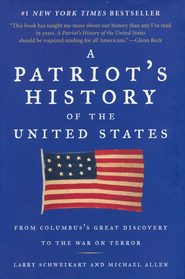 A Patriot's History of the United States: From Columbus's Great Discovery to the War on Terror  -     By: Larry Schweikart, Michael Allan