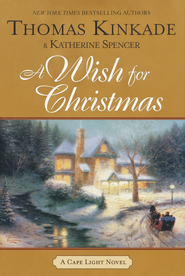 A Wish for Christmas, Cape Light Series #10   -     By: Thomas Kinkade