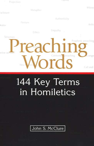 Preaching Words: 144 Key Terms in Homiletics  -     By: John S. McClure