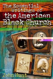 Essential Writings of the American Black Church - eBook  -     Edited By: John Hunt     By: Compiled by John Hunt