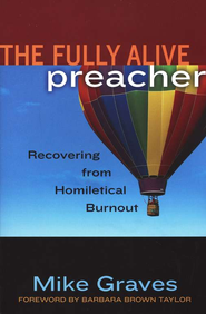 The Fully Alive Preacher: Recovering from Homiletical Burnout  -     By: Mike Graves