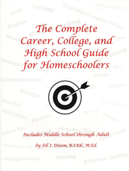 The Complete Career, College, and High School Guide for Homeschoolers  -     By: Jill J. Dixon
