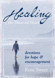 Healing the Divorced Heart: Devotions for Hope & Encouragement - eBook  -     By: Rose Sweet