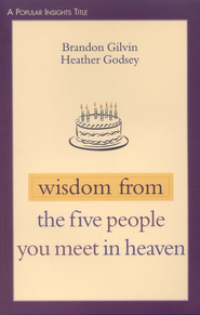 Wisdom from the Five People You Meet in Heaven  -     By: Bradon Gilvin, Heather Godsey