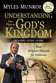 Understanding Your Place in God's Kingdom: Your Original Purpose for Existence - eBook  -     By: Myles Monroe