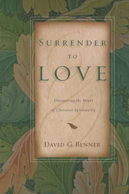 Surrender to Love: Discovering the Heart of Christian Spirituality  -     By: David G. Benner