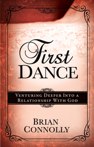 First Dance: Venturing Deeper Into a Relationship with God - eBook  -     By: Brian Connolly