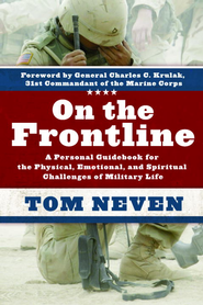 On the Frontline: A Personal Guidebook for the Physical,  Emotional, and Spiritual Challenges of Military Life  -     By: Tom Neven