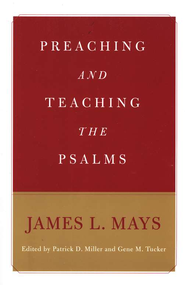 Preaching and Teaching the Psalms  -     By: James L. Mays