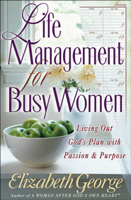 Life Management for Busy Women: Living Out God's Plan with Passion and Purpose - PDF Download (personal use only)  [Download] -              By: Elizabeth George
