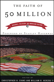 The Faith Of Fifty Million: Baseball, Religion and American Culture  -     Edited By: Christopher H. Evans, William R. Herzog II     By: C.H. Evans