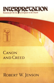 Canon and Creed  -     By: Robert W. Jenson
