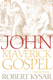 John, the Maverick Gospel, Third Edition  -              By: Robert Kysar