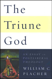 The Triune God: An Essay in Postliberal Theology  -              By: William C. Placher