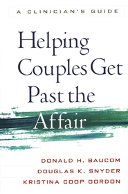 Helping Couples Get Past the Affair: A Clinician's Guide  -     By: Donald H. Baucom, Douglas K. Snyder, Kristina Coop Gordon