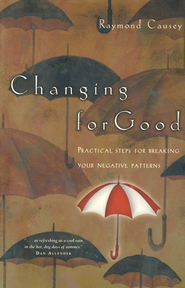 Changing for Good: Practical Steps for Breaking Your Negative Patterns  -     By: Raymond Causey