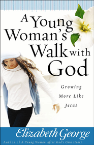 Young Woman's Walk with God, A: Growing More Like Jesus - PDF Download (personal use only)  [Download] -              By: Elizabeth George
