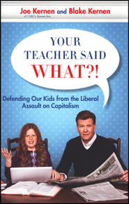 Defending Our Kids from the Liberal Assault on  Capitalism  -              By: Joe Kernen, Blake Kernen