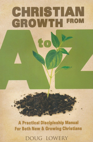 Christian Growth from A to Z: A Practical Discipleship Manual for Both New & Growing Christians  -     By: Doug Lowery