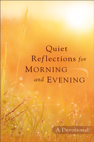 Quiet Reflections for Morning and Evening: A Devotional - eBook  -
