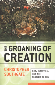 The Groaning of Creation: God, Evolution, and the Problem of Evil  -     By: Christopher Southgate