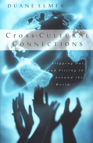 Cross-Cultural Connections: Stepping Out & Fitting In Around the World  -     By: Duane Elmer
