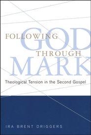 Following God Through Mark: Theological Tension in the Second Gospel  -              By: Ira Brent Driggers